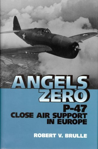 Angels Zero: P-47 Close Air Support in Europe by Robert V. Brulle (2000-08-17)