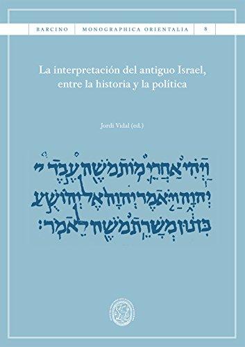 Descargar Libro Interpretación del antiguo Israel, entre la historia y la política, La (eBook) de Jordi Vidal Palomino