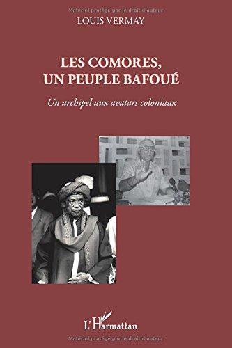 Les Comores, un peuple bafoué: Un archipel aux avatars coloniaux par Louis Vermay