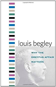 Why the Dreyfus Affair Matters (Why X Matters Series) par [Begley, Mr. Louis]
