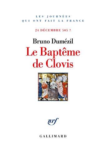 Le Baptême de Clovis: 24 décembre 505? par Bruno Dumézil