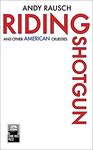 Riding Shotgun: And Other American Cruelties by [Rausch, Andy]