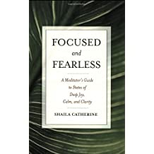 Focused and Fearless: A Meditator's Guide to States of Deep Joy, Calm, and Clarity by Shaila Catherine (2008-04-28)
