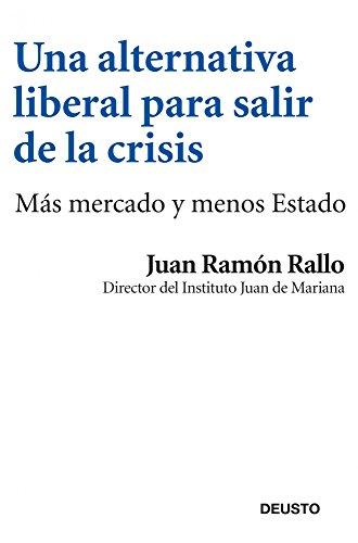 Una alternativa liberal para salir de la crisis: Más mercado y menos Estado por Juan Ramón Rallo