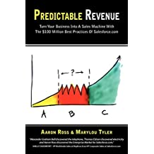 Predictable Revenue : Turn Your Business Into a Sales Machine with the $100 Million Best Practices of Salesforce.com