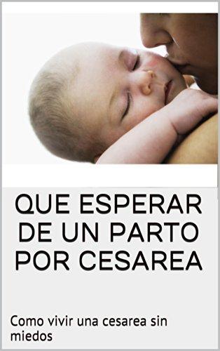 QUE ESPERAR DE UN PARTO POR CESAREA: Como vivir una cesarea sin miedos por El mundo sw una mama