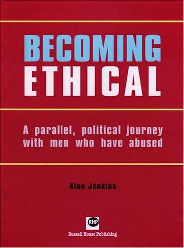 Becoming Ethical: A Parallel, Political Journey with Men Who Have Abused por Alan Jenkins