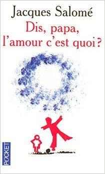 Dis papa, l'amour c'est quoi ? de Jacques SALOME ,Laurence FRITSCH (Sous la direction de) ( 6 mai 2004 )