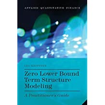 Zero Lower Bound Term Structure Modeling: A Practitioner's Guide (Applied Quantitative Finance)