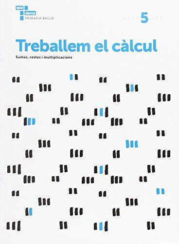 Treballem el càlcul 5 Primària Baula (Projecte Quaderns Primària Baula) - 9788447934270