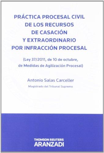 Práctica procesal civil de los recursos de casación y extraordinario por infracción procesal : Ley 37-2011, de 10 de octubre, de medidas de agilización procesal por Antonio Salas Carceller