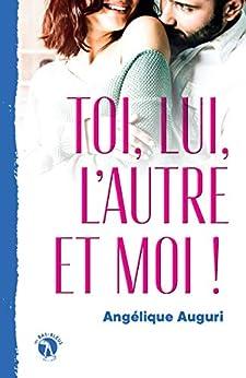 Toi, lui, l'autre et moi !: Romance (French Edition) by [Auguri, Angélique]