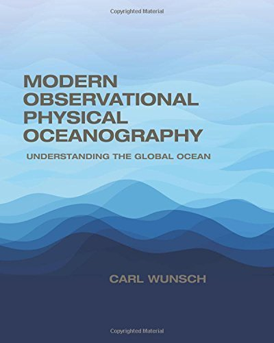 Modern Observational Physical Oceanography: Understanding the Global Ocean by Carl Wunsch (2015-05-04)