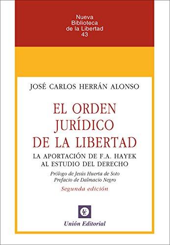 El órden jurídico de la libertad: La aportación de F.A. Hayek al estudio del Derecho (Nueva Biblioteca de la Libertad nº 43)