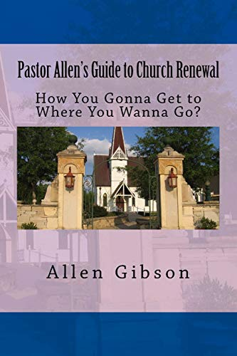 Pastor Allen's Guide to Church Renewal: How You Gonna Get to Where You Wanna Go?