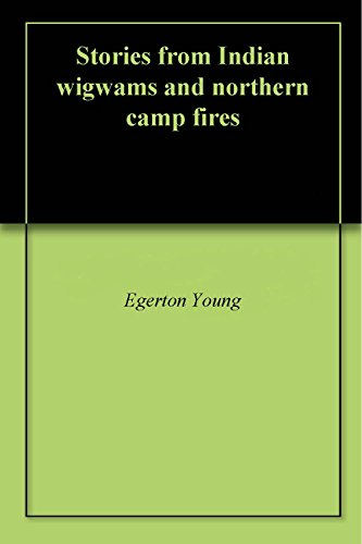 stories-from-indian-wigwams-and-northern-camp-fires-english-edition