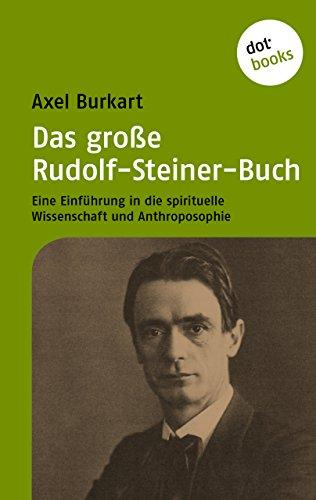 Das große Rudolf-Steiner-Buch: Eine Einführung in die Spirituelle Wissenschaft und Anthroposophie -