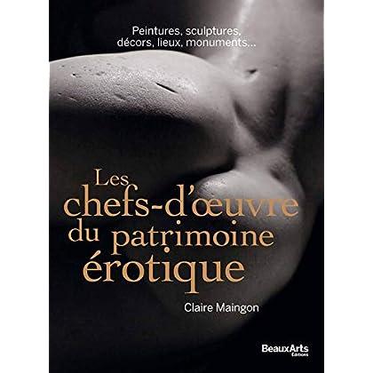 Les chefs-d'oeuvre du patrimoine érotique : Peintures, sculptures, décors, lieux, monuments...