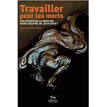Travailler pour les morts : Politiques de la mémoire dans l'oeuvre de Jean Genet