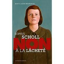"""Sophie Scholl : """"Non à la lâcheté"""""""