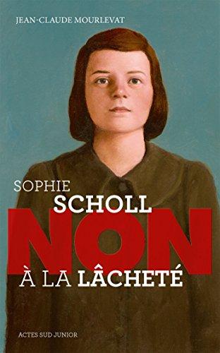 Sophie Scholl : Non à la lâcheté (Ceux qui ont dit non) par Jean-Claude Mourlevat