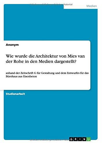 Wie wurde die Architektur von Mies van der Rohe in den Medien dargestellt?: anhand der Zeitschrift G...
