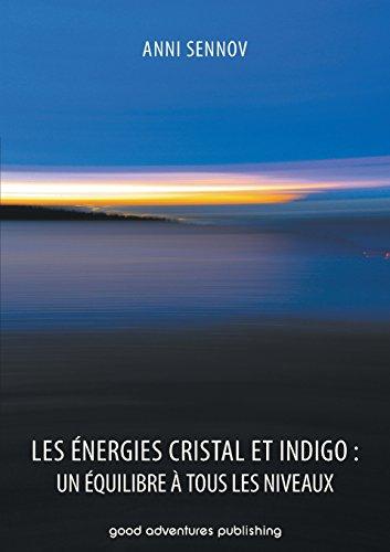 Les Energies Cristal Et Indigo: Un Equilibre a Tous Les Niveaux