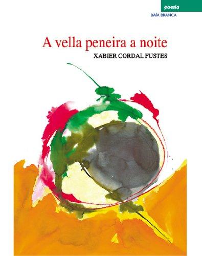A vella peneira a noite (Galician Edition) por Xabier Cordal Fustes