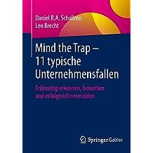 Mind the Trap - 11 typische Unternehmensfallen: Frühzeitig erkennen, bewerten und erfolgreich vermeiden