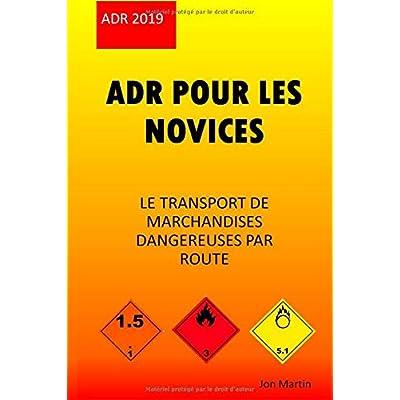 ADR POUR LES NOVICES: LE TRANSPORT DE MARCHANDISES DANGEREUSES PAR ROUTE