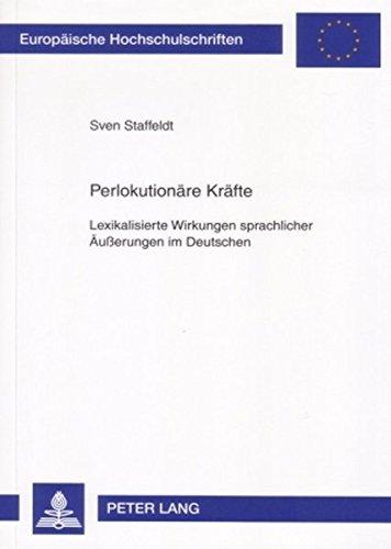 Perlokutionäre Kräfte: Lexikalisierte Wirkungen sprachlicher Äußerungen im Deutschen (Europaische Hochschulschriften: Reihe 1, Deutsche Sprache Un)