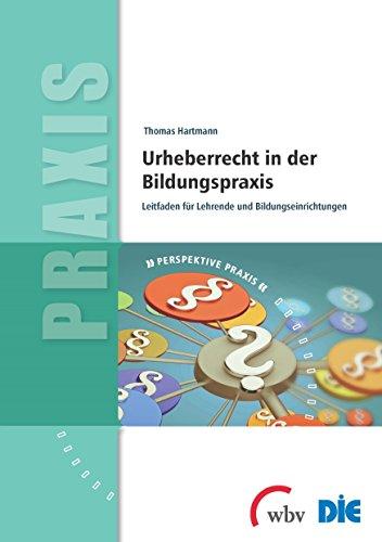 Urheberrecht in der Bildungspraxis: Leitfaden für Lehrende und Bildungseinrichtungen (Perspektive Praxis)