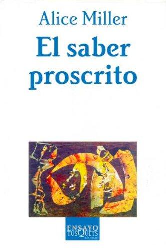 El saber proscrito (Ensayo) por Alice Miller