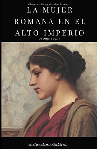 La mujer romana en el alto imperio.: Familia y culto.