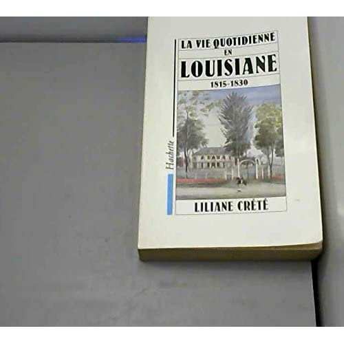 La vie quotidienne en Louisiane : 1815-1830