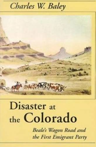 Disaster At The Colorado: Beale's Wagon Road & the First Emigrant Party