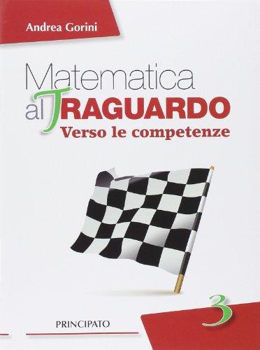 Matematica al traguardo. Verso le competenze. Con espansione online. Per la Scuola media: 3