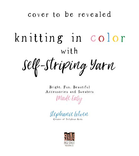 Knitting in Color with Self-Striping Yarn: Bright, Fun, Beautiful Accessories and Sweaters Made Easy (English Edition)