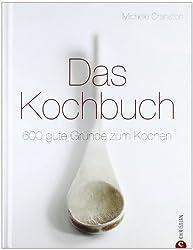 Das Kochbuch: 600 gute Gründe zum Kochen