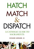 Hatch, Match, and Dispatch: A Catholic Guide to Sacraments