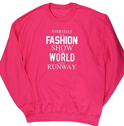 hippowarehouse-everyday-is-a-fashion-show-and-the-world-is-your-runway-unisex-jumper-sweatshirt-pull