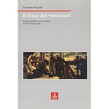 Il Fisco Dei Veneziani. Finanza Pubblica Ed Economia Tra Xv E Xvii Secolo