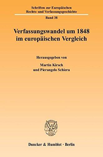 Verfassungswandel um 1848 im europäischen Vergleich. Mit Tab. (Schriften zur Europäischen Rechts- und Verfassungsgeschichte; ERV 38)