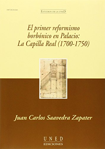El primer reformismo borbónico en palacio : la Capilla Real, (1700-1750) (ESTUDIOS DE LA UNED)