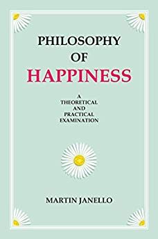 Philosophy of Happiness by [Janello, Martin]