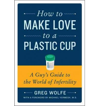[(How to Make Love to a Plastic Cup: A G...