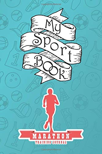 My sport book - Marathon training journal: 200 pages with 6