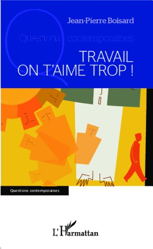 Travail on t'aime trop !