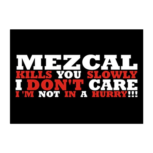 Mezcal kills you slowly I don\'t care, I\'m not in a hurry! Aufkleber Packung x4
