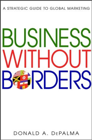 Business without Borders: A Strategic Guide to Global Marketing by Donald A. DePalma (2002-06-12)